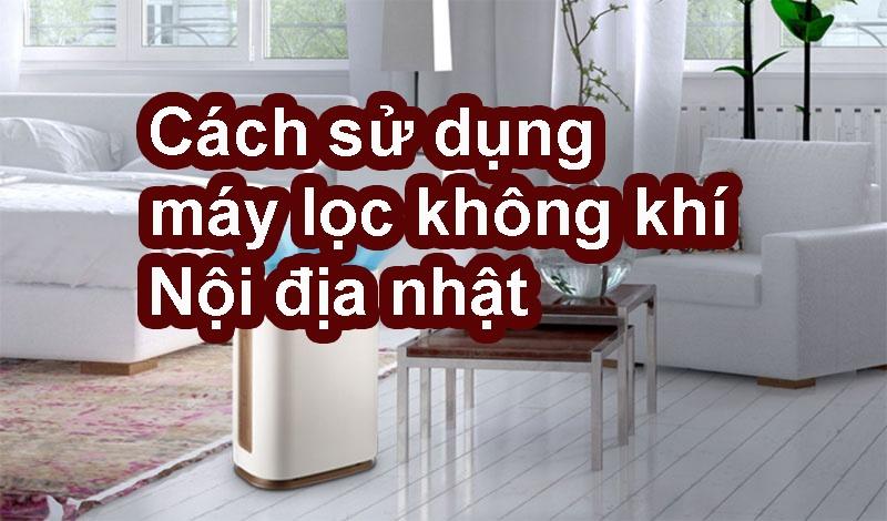 cach-su-dung-may-loc-khong-khi-nhat copy